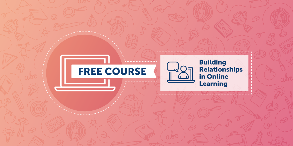 Free Course: Building Relationships in Online Learning | 3 PD Hours