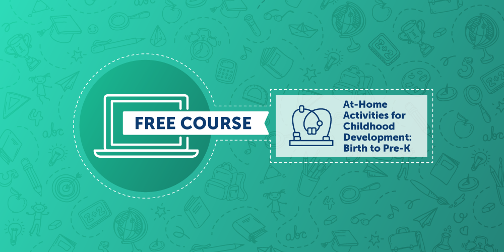 Free Micro Course: At-Home Activities for Childhood Development, Birth to Pre-K